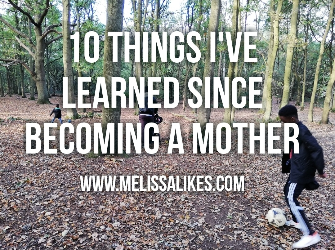 10 Things I've Learned Since Becoming a Mother: Part 1